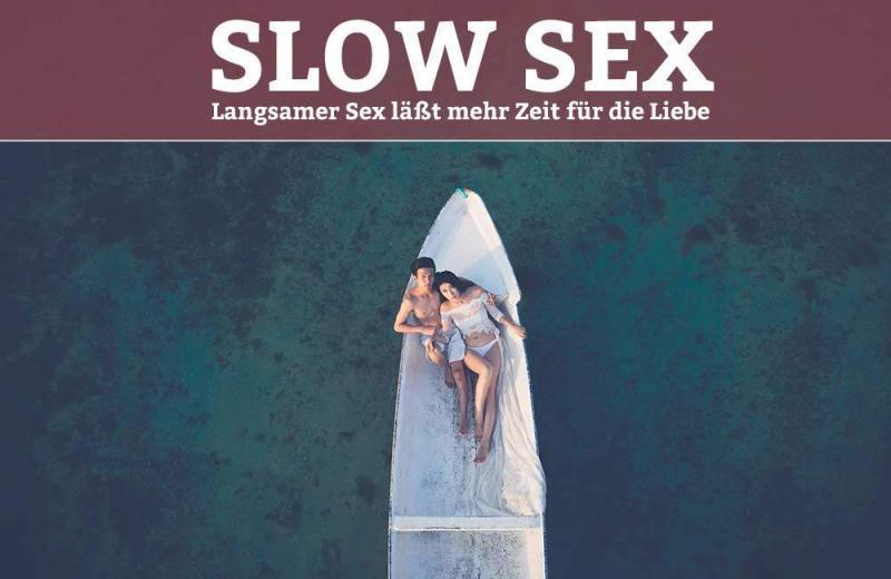 Slow Sex – Langsamer Sex läßt mehr Zeit für die Liebe