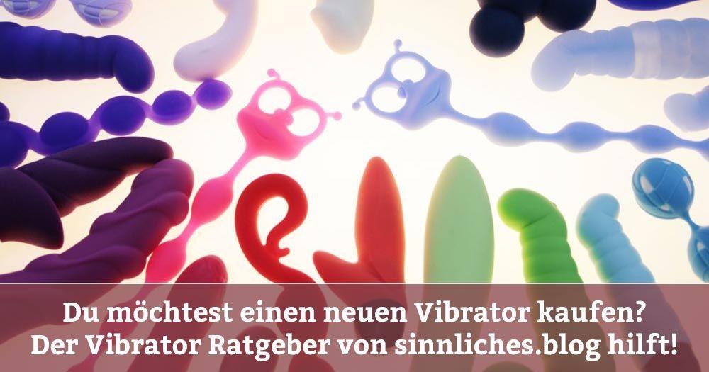 Unser Ratgeber, wenn du einen Vibrator kaufen willst. Sex Toys Kaufkriterien